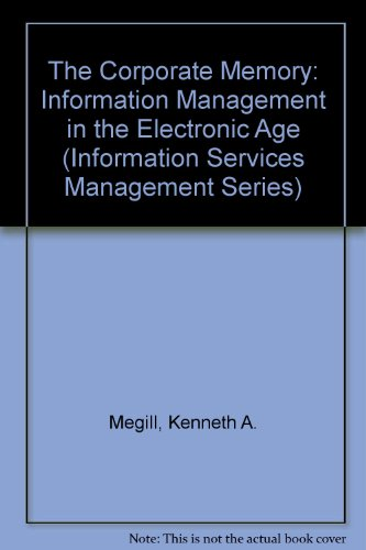 The Corporate Memory: Information Management in the Electronic Age (Information Services Management)