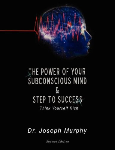 The Power of Your Subconscious Mind & Steps to Success: Think Yourself Rich: Think Yourself Rich, Special Edition