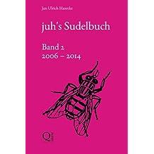juh's Sudelbuch (Band 2: 2006 bis 2014)