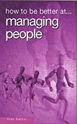 HOW TO BE BETTER AT MANAGING PEOPLE (How to Be a Better... Series)