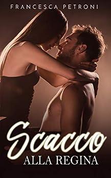 Scacco alla Regina (Italian Edition) by [Petroni, Francesca]