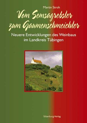 Vom Semsagrebsler zum Gaumenschmeichler: Neuere Entwicklungen des Weinbaus im Landkreis Tübingen