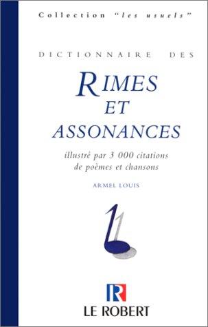 Dictionnaire des rimes et assonances : Illustré par 3000 citations de poèmes et chansons par Armel Louis