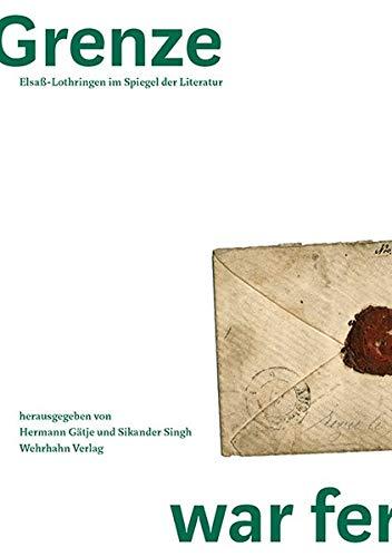 Die Grenze war fern: Elsaß-Lothringen im Spiegel der Literatur (Schriften des Literaturarchivs Saar-Lor-Lux-Elsass der Saarländischen Universitäts- und Landesbibliothek)