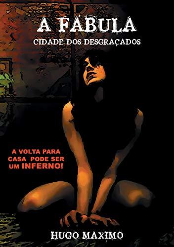 A Fábula: Cidade Dos Desgraçados (Portuguese Edition) por Hugo Maximo