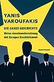 Die ganze Geschichte: Meine Auseinandersetzung mit Europas Establishment - Yanis Varoufakis
