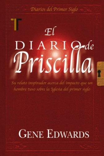 El Diario de Priscila: Su Relato Inspirador Acerca del Impacto Que un Hombre Tuvo Sobre la Iglesia del Primer Siglo = The Priscilla Diary