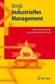Industrielles Management: Industriebetriebslehre aus prozessorientierter Sicht (Springer-Lehrbuch)
