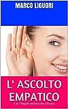 eBook Gratis da Scaricare L Ascolto Empatico E le 7 Regole dell Ascolto Efficace (PDF,EPUB,MOBI) Online Italiano