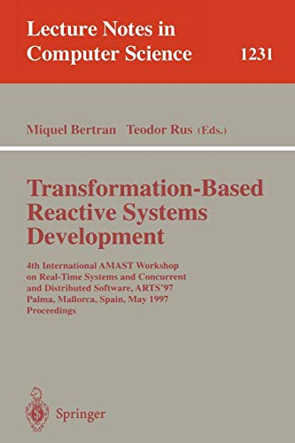 Transformation-Based Reactive Systems Development: 4th International AMAST Workshop on Real-Time Systems and Concurrent and Distributed Software, ... Notes in Computer Science (1231), Band 1231)