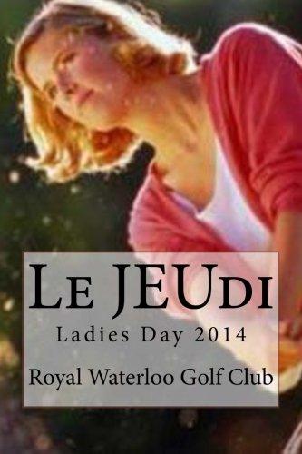 Le JEUdi: Ladies Day 2014 por Ladies of the Royal Waterloo Golf Club