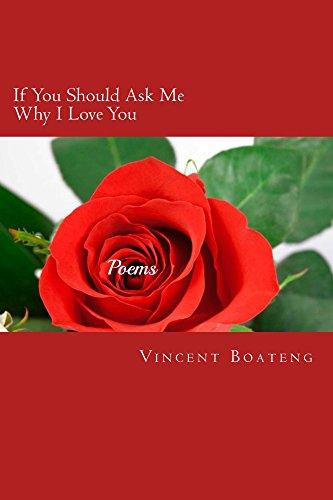 If You Should Ask Me Why I Love You: Poems about Love, Lust, Memories and Longing