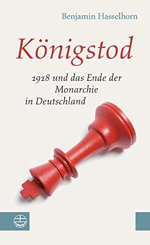 Königstod: 1918 und das Ende der Monarchie in Deutschland