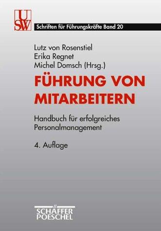Führung von Mitarbeitern Handbuch für erfolgreiches Personalmanagement. Universitätsseminar der Wirtschaft <Köln>: USW-Schriften für Führungskräfte; Bd. 20