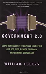 Government 2.0: Using Technology to Improve Education, Cut Red Tape, Reduce Gridlock, and Enhance Democracy