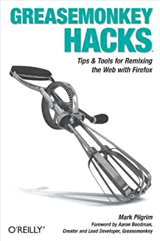 Greasemonkey Hacks: Tips & Tools for Remixing the Web with Firefox by [Pilgrim, Mark]