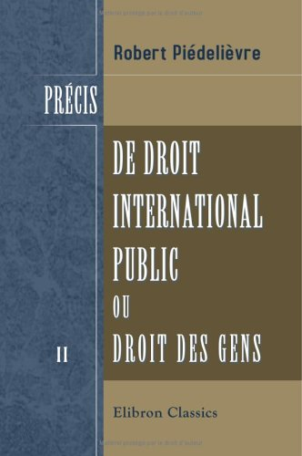 Précis de droit international public, ou Droit des gens: Tome 2: Des litiges internationaux et de leurs solutions par Robert Piédelièvre