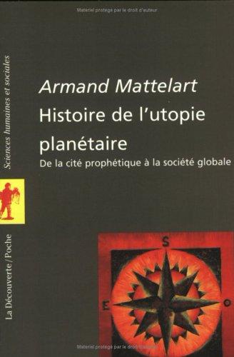 L'histoire de l'utopie planétaire. De la cité prophétique à la société globale