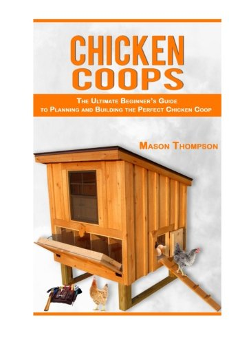 chicken-coops-the-ultimate-beginners-guide-to-planning-and-building-the-perfect-chicken-coop-chicken