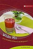 Wilder Mix: Grüne Smoothies & Desserts mit Wildpflanzen (Natur & Genuss)