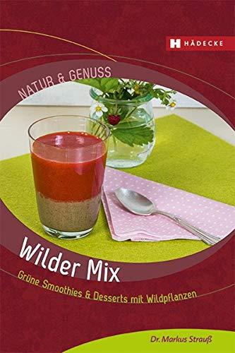 Wilder Mix: Grüne Smoothies & Desserts mit Wildpflanzen (Natur & Genuss) Baum, Dessert