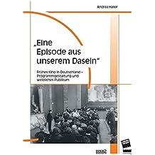 """""""Eine Episode aus unserem Dasein"""": Frühes Kino in Deutschland – Programmgestaltung und weibliches Publikum (Filmgeschichte International)"""