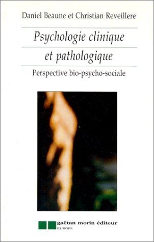 PSYCHOLOGIE CLINIQUE ET PATHOLOGIQUE. Perspective bio-psycho-sociale