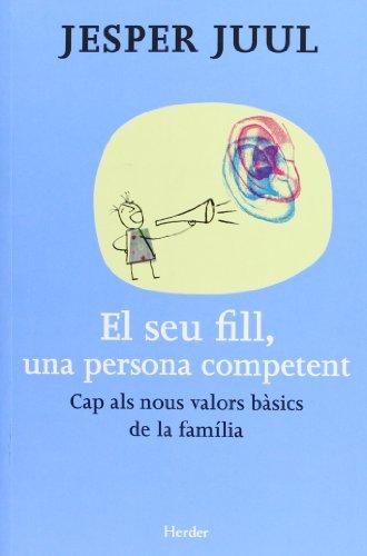 El seu fill, una persona competent: Cap als nous valors bàsics de la família por Jesper Juul