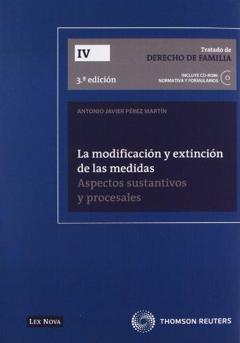 La modificación y extinción de las medidas. Aspectos sustantivos y procesales (Tratado de Derecho de Familia) por Antonio Javier Pérez Martín