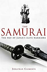 A Brief History of the Samurai: The True Story of the Warrior by Jonathan Clements (2010-08-02)