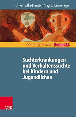 Suchterkrankungen und Verhaltenssüchte bei Jugendlichen und jungen Erwachsenen (Psychodynamik kompakt)