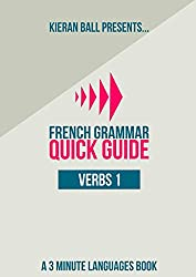 French Grammar - Quick Guide - Verbs 1: Infinitives, going future tense, present perfect tense and present tense