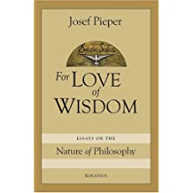 For Love of Wisdom: Essays on the Nature of Philosophy by Josef Pieper (2007-02-07)