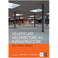 Healthcare Architecture as Infrastructure: Open Building in Practice (English Edition)