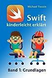 Swift kinderleicht erklärt - Band 1 Grundlagen: Ein Lehrbuch zum Programmieren für Kinder