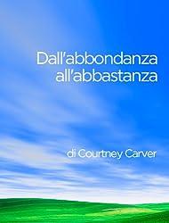 Dall'abbondanza all'abbastanza (Italian Edition)