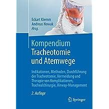 Kompendium Tracheotomie und Atemwege: Indikationen, Methoden, Durchführung der Tracheotomie, Vermeidung und Therapie von Komplikationen, Trachealchirurgie, Airway-Management