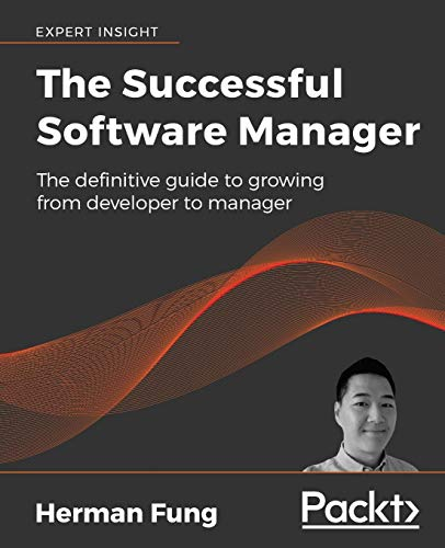 The The Successful Software Manager: The definitive guide to growing from developer to manager