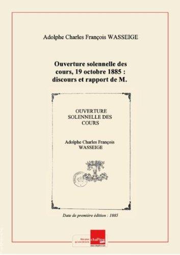 Ouverture solennelle des cours, 19 octobre 1885 : discours et rapport de M. le recteur sortant, L. Trasenter, discours de M. le recteur Wasseige / Université de Liège [Edition de 1885]