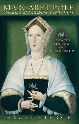 [Margaret Pole, 1473-1541: Loyalty, Lineage and Leadership] (By: Hazel Pierce) [published: April, 2009]