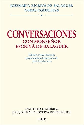 Conversaciones con Mons. Escrivá de Balaguer: Edición Crítico-Histórica (Obras Completas de san Josemaría Escrivá) por José Luis Llanes Maestre