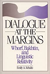 Dialogue at the Margins: Whorf, Bakhtin and Linguistic Relativity (New direction in anthropological writing)