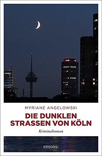 Angelowski, Myriane: Die dunklen Straßen von Köln
