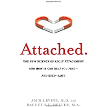 Attached: The New Science of Adult Attachment and How It Can Help You Find - and Keep - Love