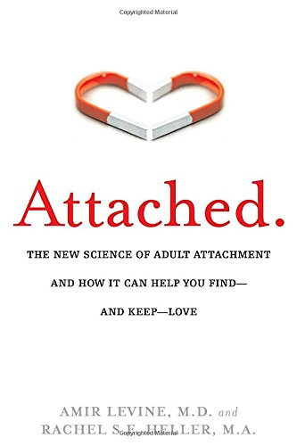 Attached: The New Science of Adult Attachment and How It Can Help You Find--and Keep-- Love