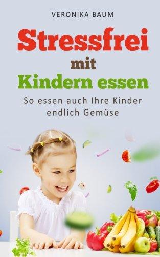 Stressfrei mit Kindern essen: So essen auch Ihre Kinder endlich Gemüse