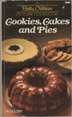 Cookies, Cakes and Pies (A Betty Crocker Picture Cookbook) Betty Crocker Pie