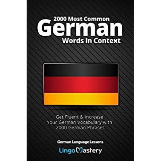 2000 Most Common German Words in Context: Get Fluent & Increase Your German Vocabulary with 2000 German Phrases (German Language Lessons, Band 1)