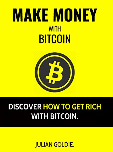 Make Money With Bitcoin: Discover how To Get Rich With Bitcoin.