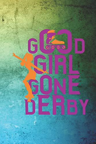 Good Girl Gone Derby: Roller Derby Notebook Journal Composition Blank Lined Diary Notepad 120 Pages Paperback Green